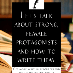 """a pile of books on a library table with the text """"let's talk about strong female protagonists and how to write them."""""""