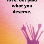 "The shadow of paint brushes against a pink wall with the text ""Do What You Love. Get Paid What You Deserve."""