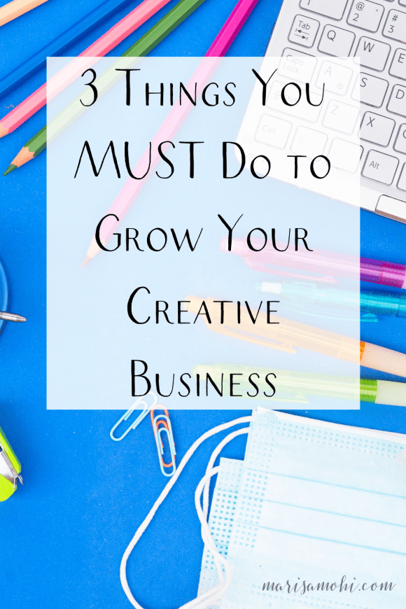 "a messy desk with colorful supplies and the text ""3 things you must do to grow your creatibe business"""