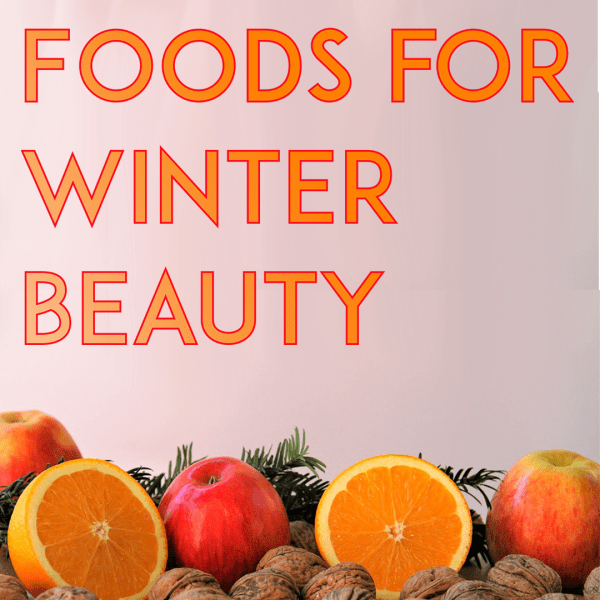 Foods for Winter Beauty