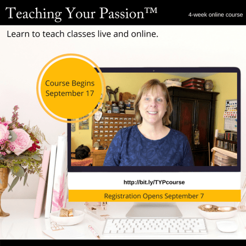 Teaching Your Passion™ online course opens again in September.... sign up here to be the first to know and to get early bird pricing