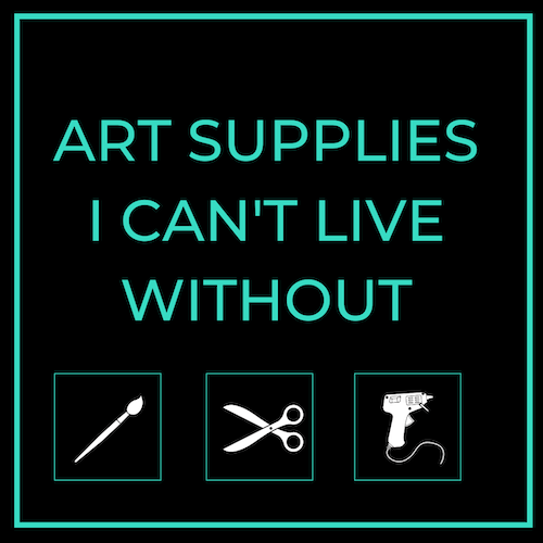 click to see the art supplies I can't live without