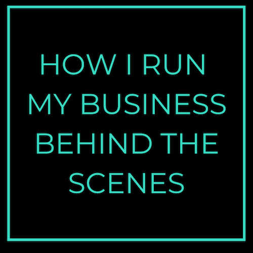 click to read how I run my business behind the scenes