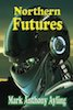 Northern Futures by Mark Anthony Ayling