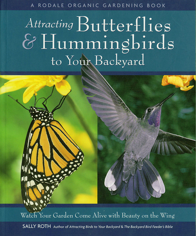 Attracting Hummingbirds and Butterflies to Your Backyard by Sally Roth