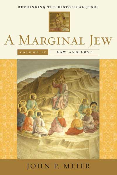 A Marginal Jew: Rethinking the Historical Jesus, Volume IV Law and Love, by John P. Meier