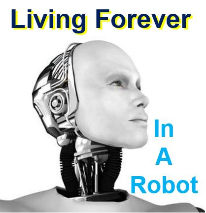 Living forever in a robot