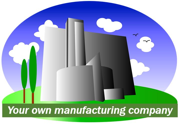 Your own manufacturing company 4994994