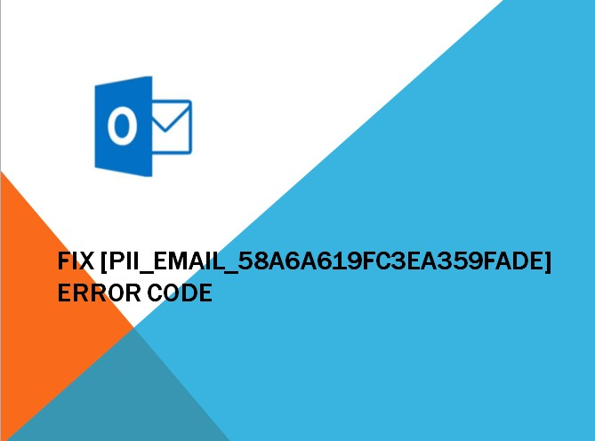 How to fix [pii_email_58a6a619fc3ea359fade] error code: