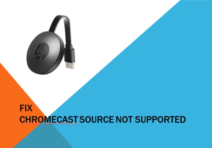 How to fix Chromecast Source not Supported – 6 Method for a Better Solution