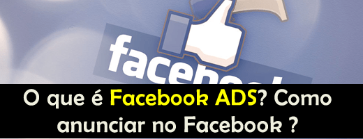 O que é Facebook ADS? Como anunciar no Facebook ?