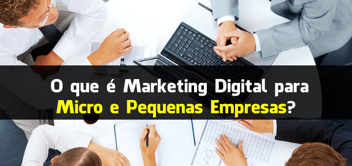 O que é Marketing Digital para Micro e Pequenas Empresas?