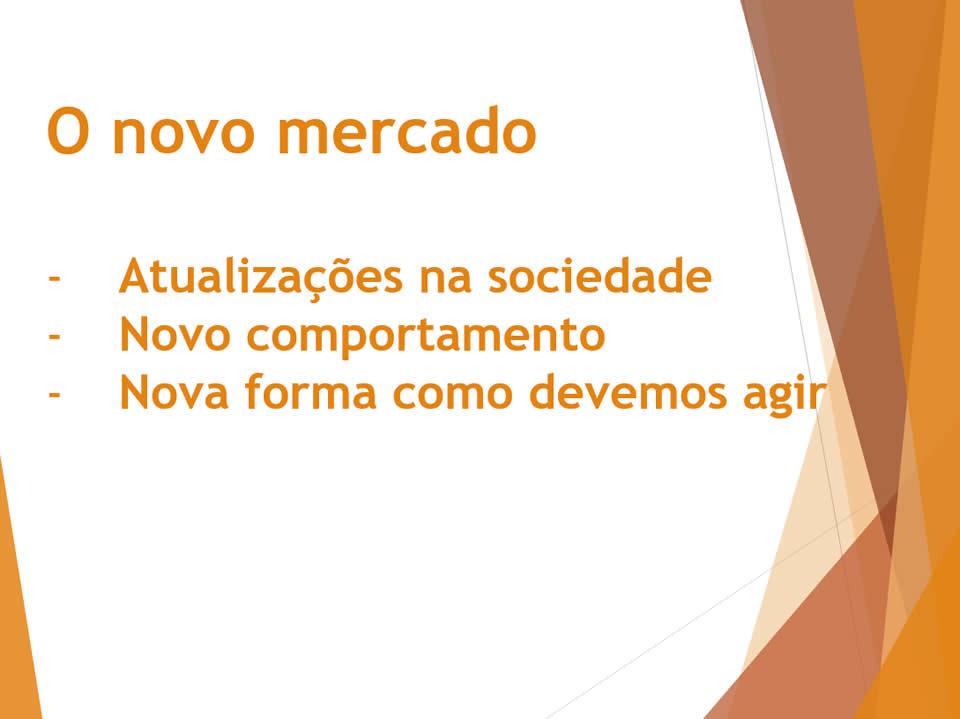 Primeiro slide da apresentação intitulada O novo mercado com os 3 tópicos que seriam abordados: atualizações da sociedade, novos comportamentos e nova forma de agir.
