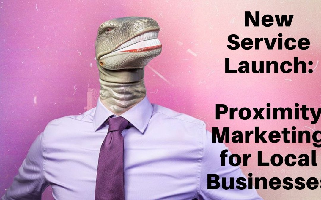 New Service Launch: Proximity Marketing for Local Businesses
