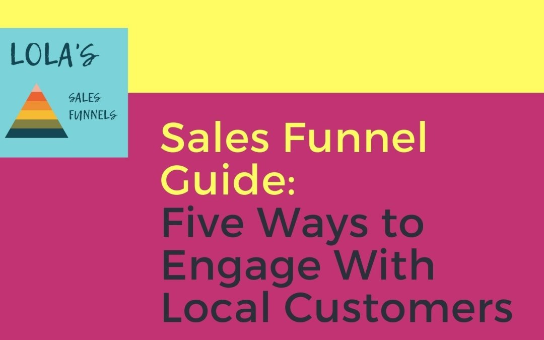 Sales Funnel Guide: Five Ways to Engage With Local Customers