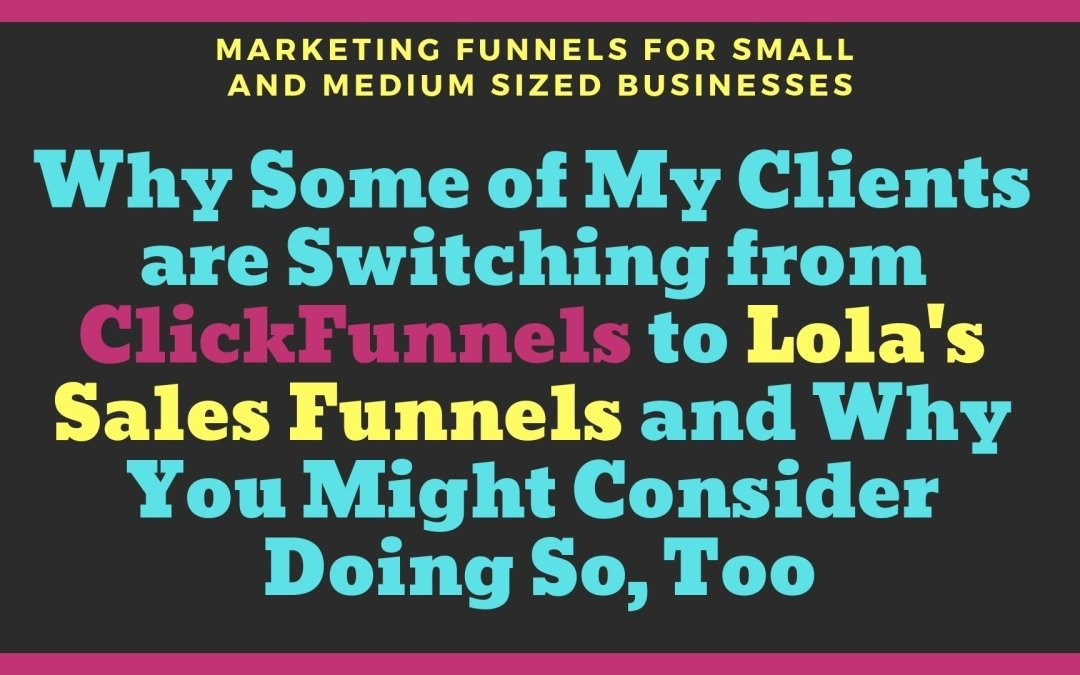 Why Some of My Clients are Switching from ClickFunnels to Lola's Sales Funnels and Why You Might Consider Doing So, Too