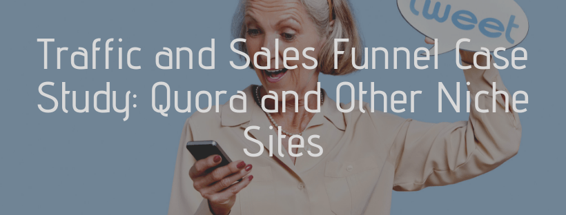 Traffic and Sales Funnel Case Study: Quora and Other Niche Sites