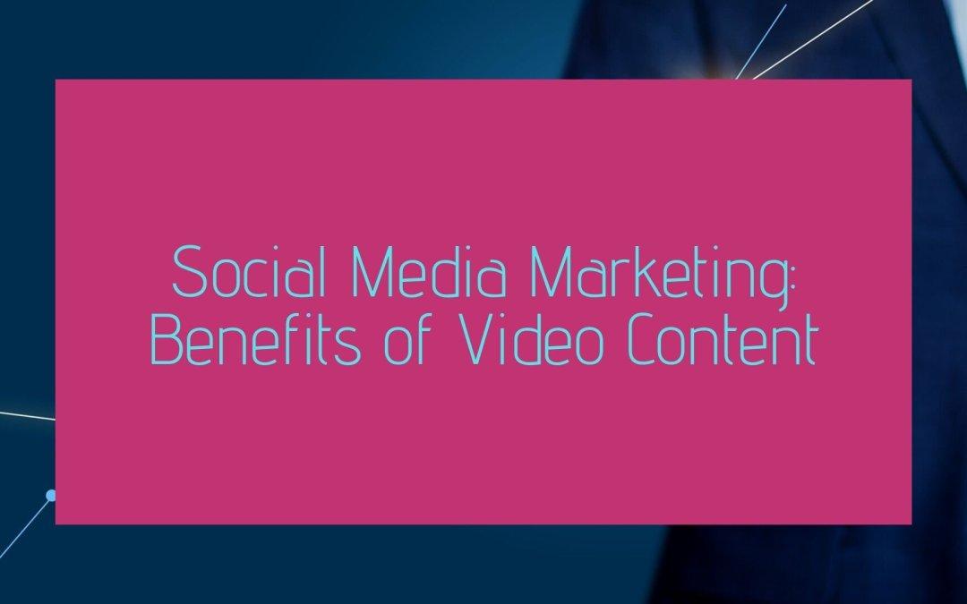 Social Media Marketing: Benefits of Video Content