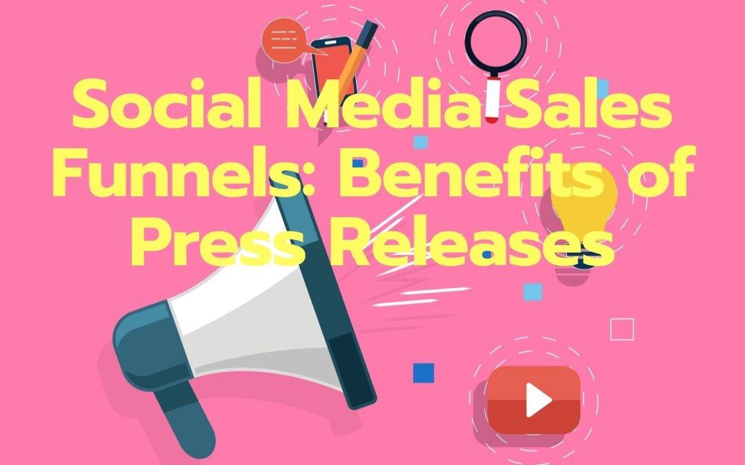 Social Media Sales Funnels: Benefits of Press Releases