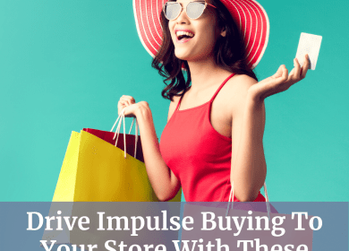 Drive Impulse Buying To Your Store With These Strategies
