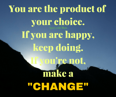 You are the product of your choice. If you are happy, keep doing.But if you're not, try to make a%