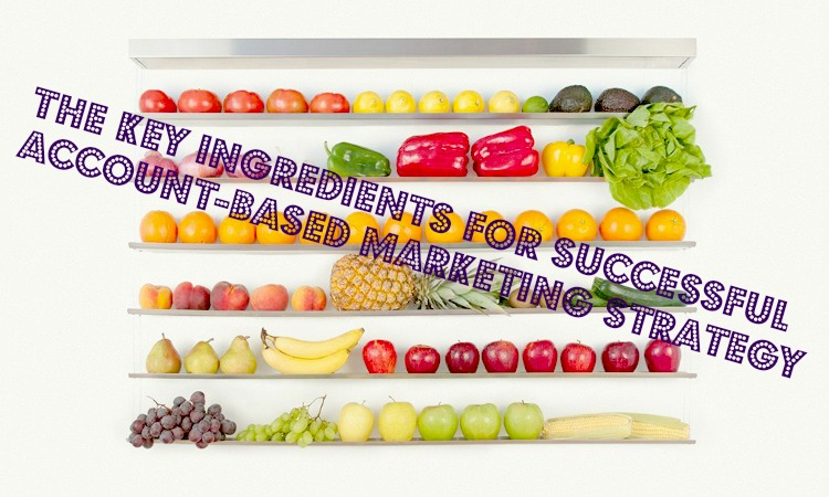 The key components for successful account-based marketing strategy