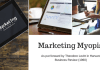 Marketing Myopia Concept and Examples