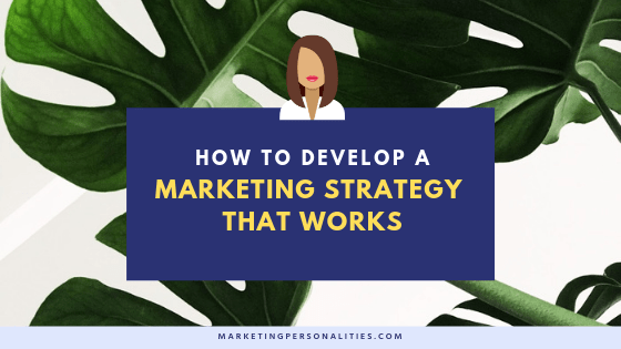 How to Develop a marketing strategy that works, blog post from MarketingPersonalities.com