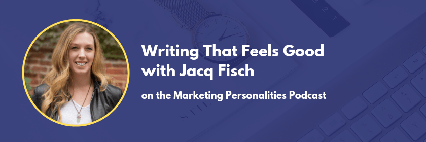 Writing that feels good with Jacq Fisch on the Marketing Personalities Podcast hosted by Brit Kolo of MarketingPersonalities.com