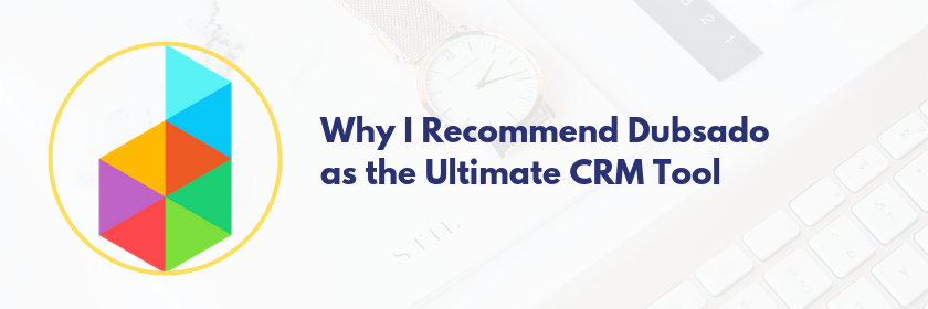 Why I Recommend Dubsado for Client Relationship Management CRM Tool