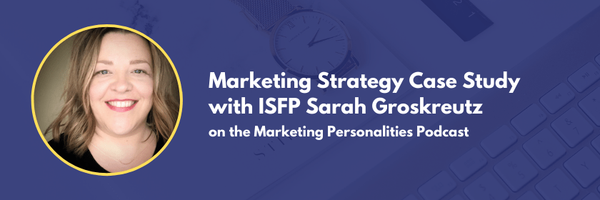 Marketing Strategy Case Study with ISFP Marketing Personality, Type Sarah Groskreutz on the Marketing Personalities Podcast hosted by Brit Kolo