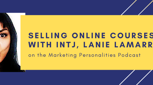 Selling Online Courses with INTJ, Lanie Lamarre on the Marketing Personalities Podcast hosted by Brit Kolo