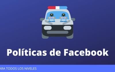 No tengas miedo de las Políticas de Facebook.
