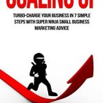 41uVrfUqZLL - Marketing: Scaling Up: Turbo-Charge Your Business in 7 Simple Steps with Super Ninja Small Business Marketing Advice (Business Adventures in Marketing Book 1)