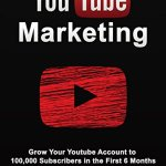 51EEJ2jfogL - YouTube Marketing: Grow your Youtube Channel to 100,000 Subscribers in the first 6 Months (Social Media Marketing, Social Media)