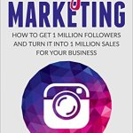 51Gy5R zGuL - Instagram Marketing:  How to Get 1 Million Followers and Turn it into 1 Million Sales for Your Business