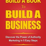 51Qrhdr7O9L - Build a Book to Build Your Business: Discover the Power of Authority Marketing in 5 Easy Steps