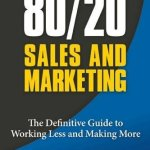 41aXVYHga4L - 80/20 Sales and Marketing: The Definitive Guide to Working Less and Making More