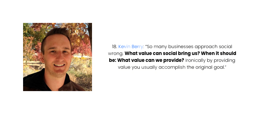 """Screenshot from a HeyOrca blog post that reads: Kevin Berry: """"So many businesses approach social wrong. What value can social bring us? When it should be: What value can we provide? Ironically by providing value you usually accomplish the original goal."""""""