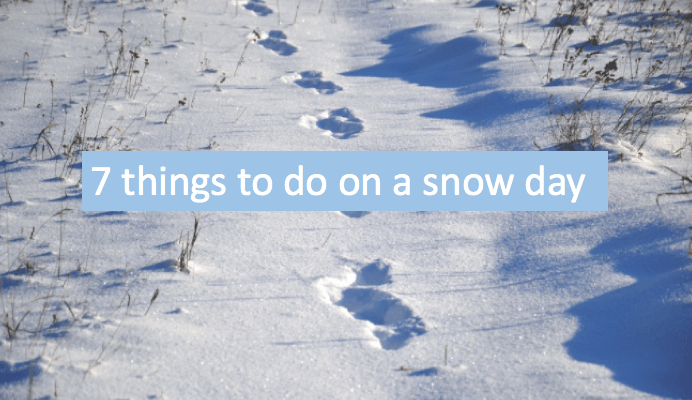 7 things to do on a snow day