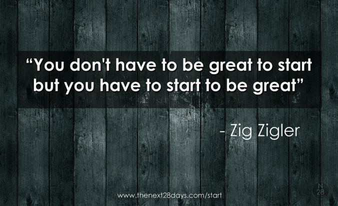 """You don't have to be great to start but you have to start to be great "" - Zig Zigler"