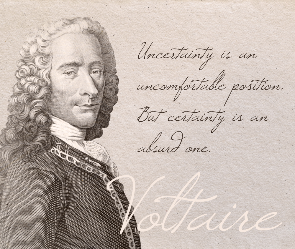 """""""Uncertainty Is An Uncomfortable Position. But Certainty"""