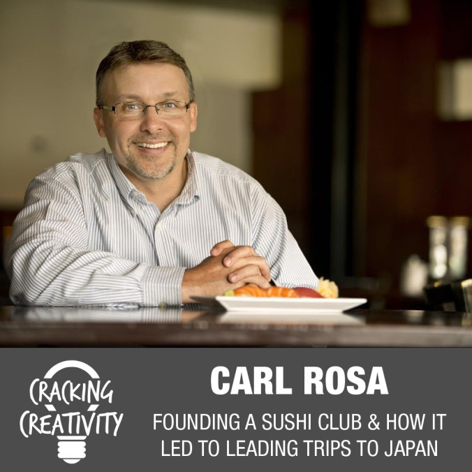 Cracking Creativity Episode 5: Carl Rosa on the Sushi Club of Houston, Trips to Japan, and Doing What You Love
