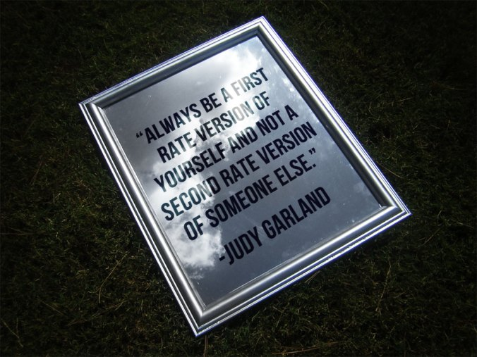 """Always be a first rate version of yourself and not a second rate version of someone else."" - Judy Garland"