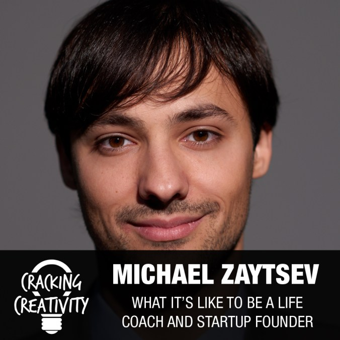 Michael Zaytsev on Mindsets, Coaching, and Starting His Own Venture in High NY - Cracking Creativity Episode 33