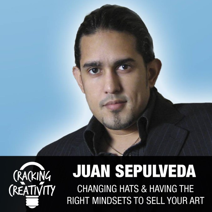 Juan Sepulveda on Creating vs. Marketing Your Art, the Power of the Right Mindset, and Diversifying Your Income Streams - Cracking Creativity Episode 39