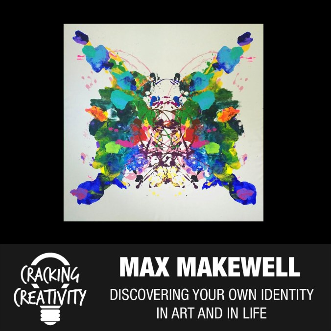 Max Makewell on Creating Your Own Identity, Overcoming Everyday Obstacles, and the Importance of Building Relationships - Cracking Creativity Episode 43