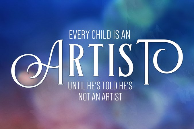 """Every child is an artist until he's told he's not an artist."" - John Lennon"