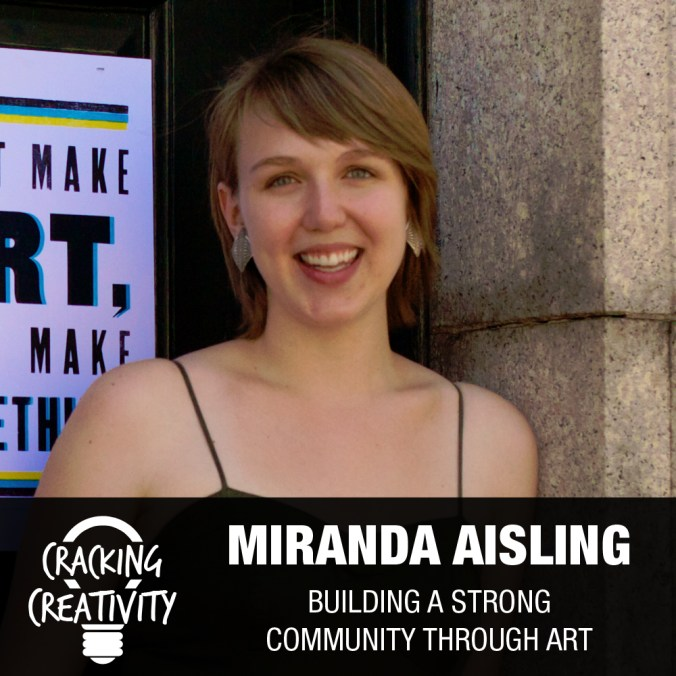 Miranda Aisling on the Importance of Experimentation, Curiosity's Role in Creativity, and the Importance of Art - Cracking Creativity Episode 51