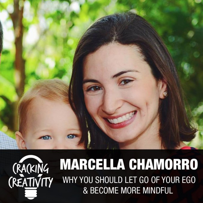 Marcella Chamorro on Lettting Go of Ego, Getting Into Creative Flow, and Becoming More Mindful - Cracking Creativity Episode 67